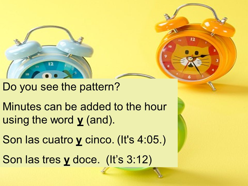 Do you see the pattern. Minutes can be added to the hour using the word y (and).