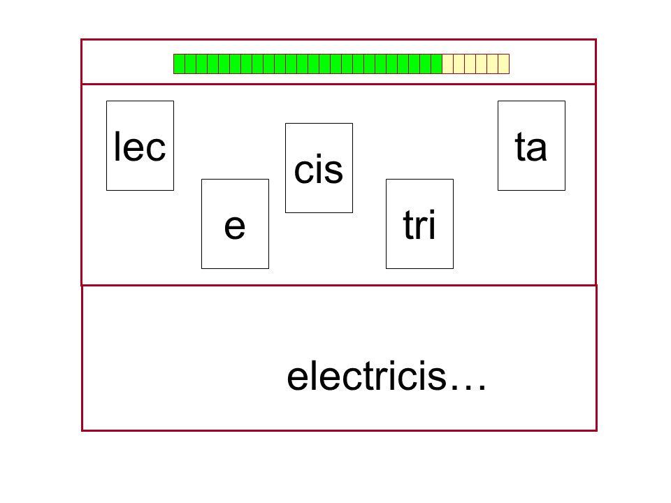 ta cis lec tri …electri… e