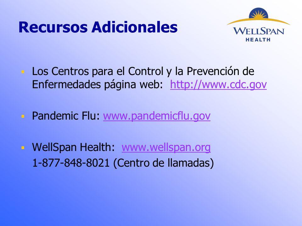 Recursos Adicionales  Los Centros para el Control y la Prevención de Enfermedades página web: http://www.cdc.govhttp://www.cdc.gov  Pandemic Flu: www.pandemicflu.govwww.pandemicflu.gov  WellSpan Health: www.wellspan.orgwww.wellspan.org 1-877-848-8021 (Centro de llamadas)