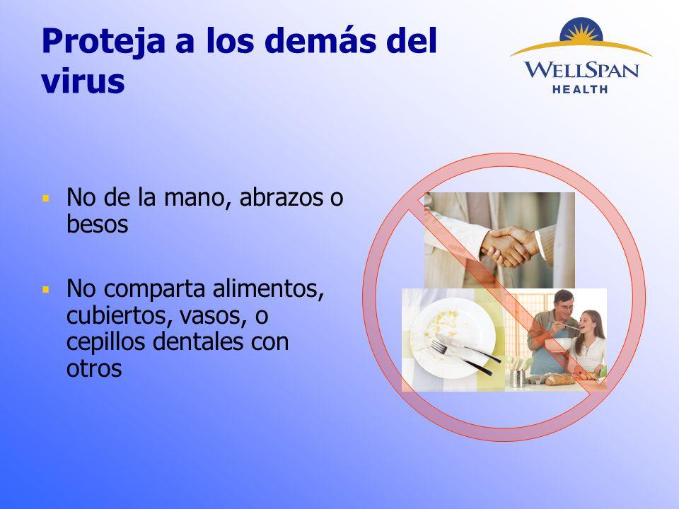  No de la mano, abrazos o besos  No comparta alimentos, cubiertos, vasos, o cepillos dentales con otros Proteja a los demás del virus