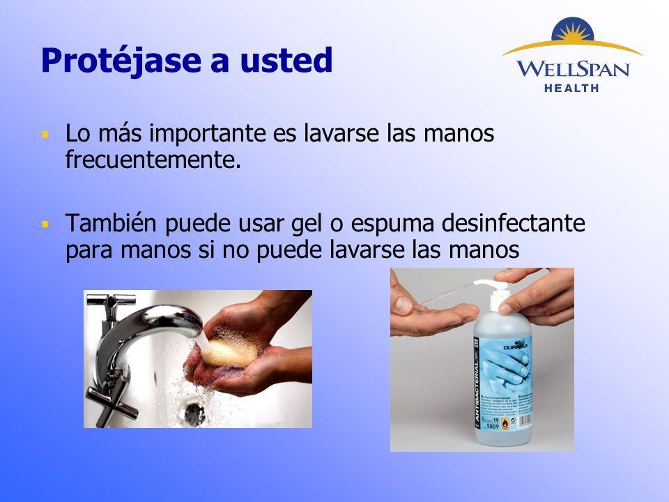 Protéjase a usted  Lo más importante es lavarse las manos frecuentemente.