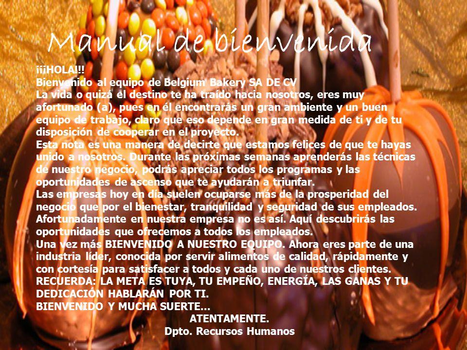 Manual de bienvenida ¡¡¡HOLA!!! Bienvenido al equipo de Belgium Bakery SA DE CV La vida o quizá el destino te ha traído hacia nosotros, eres muy afort