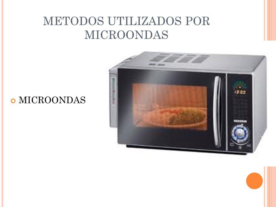 MICROONDAS METODOS UTILIZADOS POR MICROONDAS