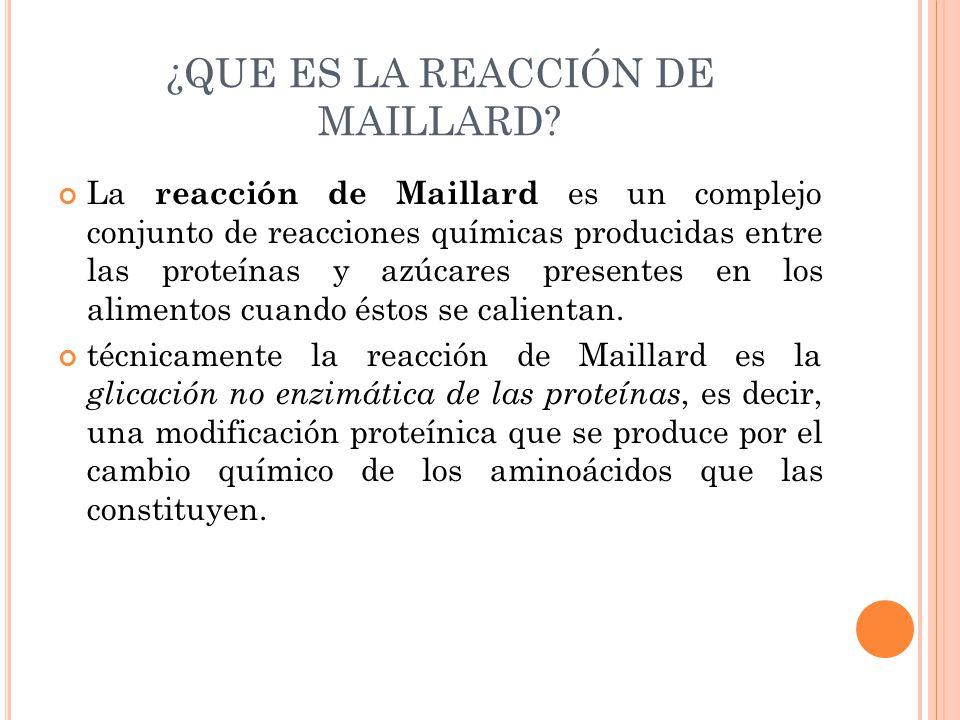 La reacción de Maillard es un complejo conjunto de reacciones químicas producidas entre las proteínas y azúcares presentes en los alimentos cuando ést
