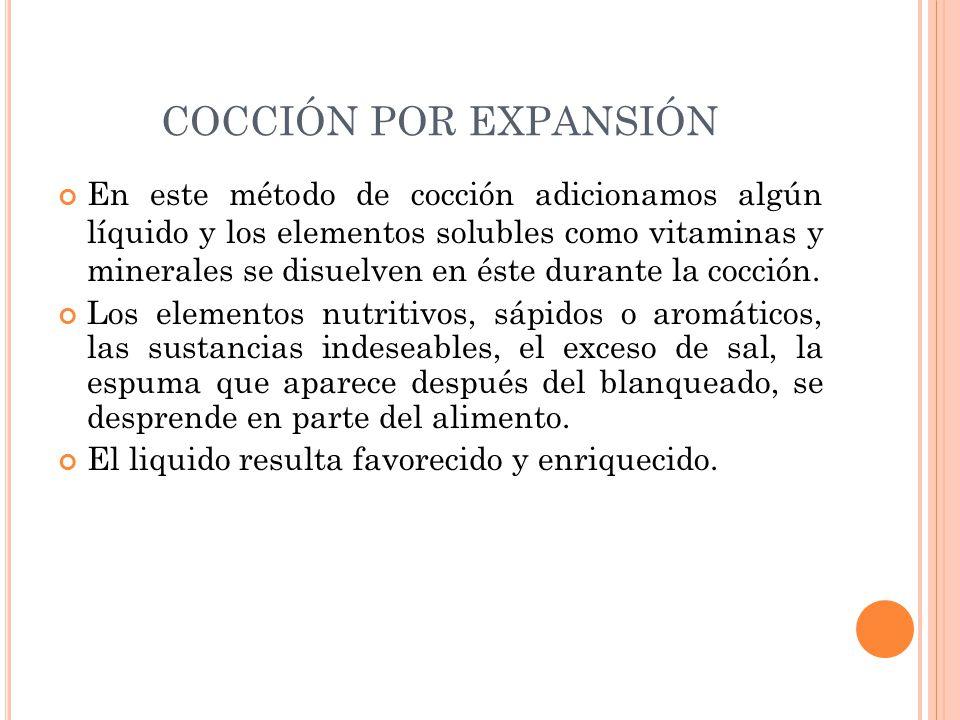 En este método de cocción adicionamos algún líquido y los elementos solubles como vitaminas y minerales se disuelven en éste durante la cocción. Los e