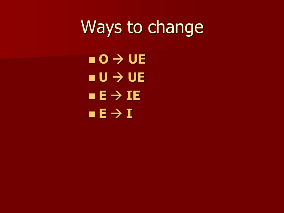Ways to change O  UE O  UE U  UE U  UE E  IE E  IE E  I E  I