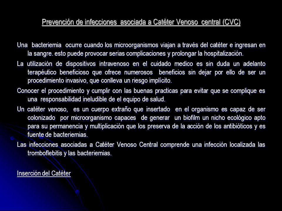 Prevención de infecciones asociada a Catéter Venoso central (CVC) Una bacteriemia ocurre cuando los microorganismos viajan a través del catéter e ingr