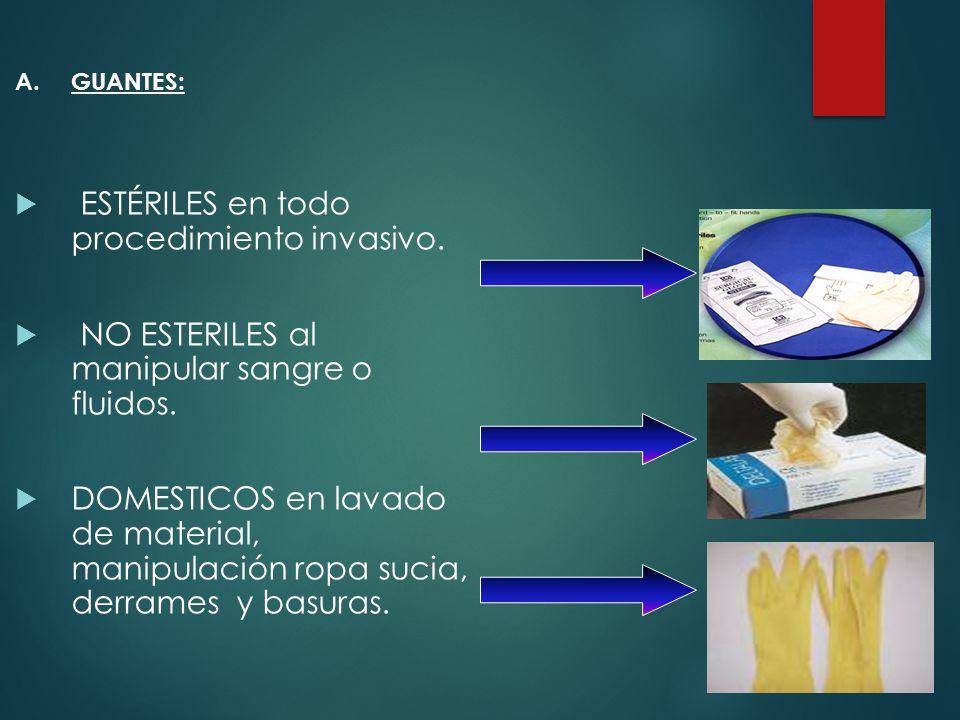 A.GUANTES:  ESTÉRILES en todo procedimiento invasivo.