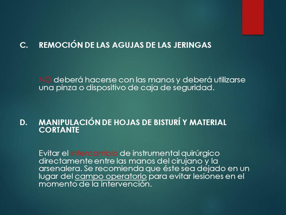 C.REMOCIÓN DE LAS AGUJAS DE LAS JERINGAS NO deberá hacerse con las manos y deberá utilizarse una pinza o dispositivo de caja de seguridad.