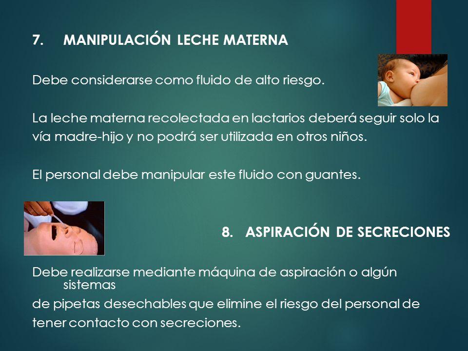 7.MANIPULACIÓN LECHE MATERNA Debe considerarse como fluido de alto riesgo.