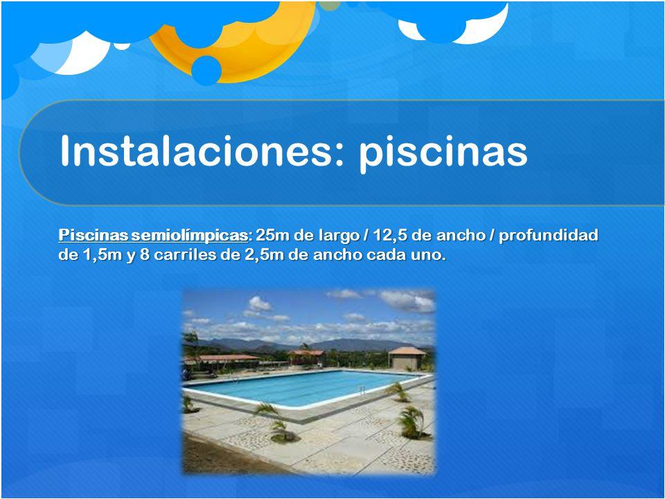 Instalaciones: piscinas Piscinas semiolímpicas: 25m de largo / 12,5 de ancho / profundidad de 1,5m y 8 carriles de 2,5m de ancho cada uno.