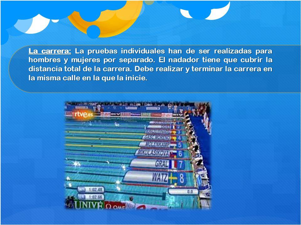 La carrera: La pruebas individuales han de ser realizadas para hombres y mujeres por separado. El nadador tiene que cubrir la distancia total de la ca