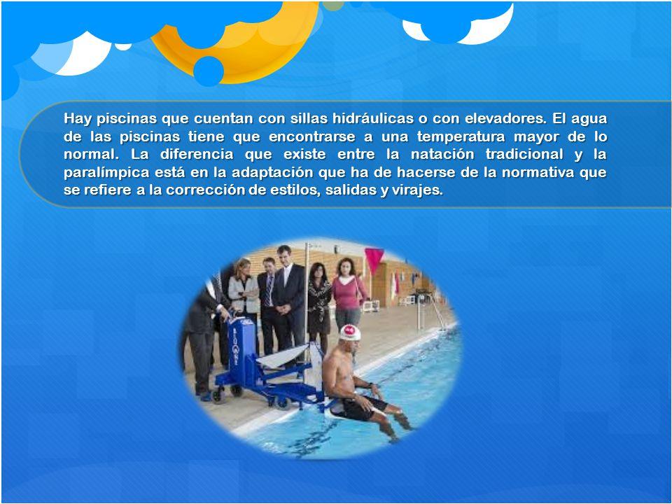 Hay piscinas que cuentan con sillas hidráulicas o con elevadores. El agua de las piscinas tiene que encontrarse a una temperatura mayor de lo normal.