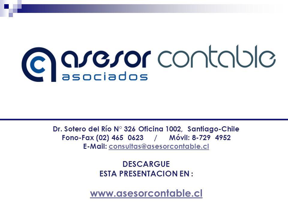 Dr. Sotero del Río N° 326 Oficina 1002, Santiago-Chile Fono-Fax (02) 465 0623 / Móvil: 8-729 4952 E-Mail: consultas@asesorcontable.clconsultas@asesorc
