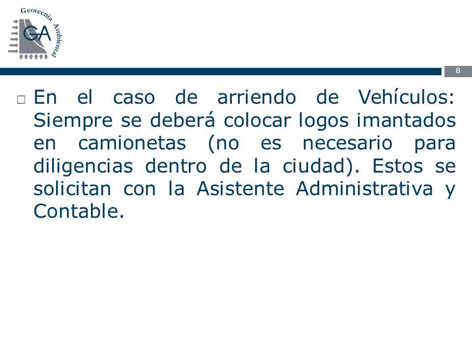 8  En el caso de arriendo de Vehículos: Siempre se deberá colocar logos imantados en camionetas (no es necesario para diligencias dentro de la ciudad).