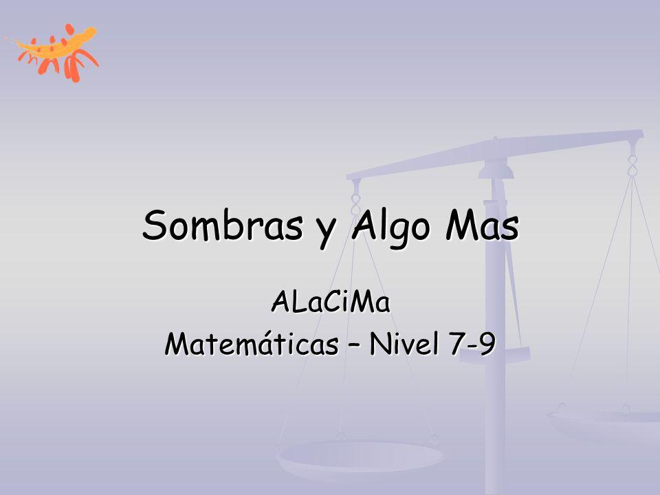 Sombras y Algo Mas ALaCiMa Matemáticas – Nivel 7-9
