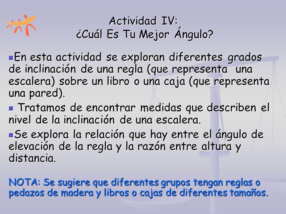 Actividad IV: ¿Cuál Es Tu Mejor Ángulo? En esta actividad se exploran diferentes grados de inclinación de una regla (que representa una escalera) sobr