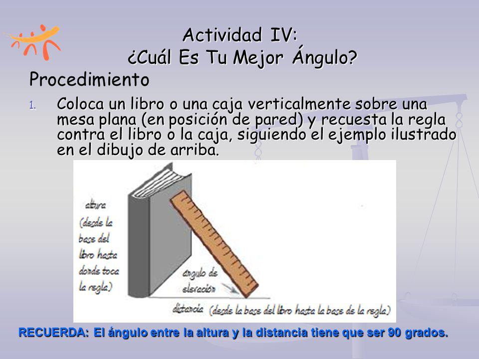 Actividad IV: ¿Cuál Es Tu Mejor Ángulo? 1. Coloca un libro o una caja verticalmente sobre una mesa plana (en posición de pared) y recuesta la regla co