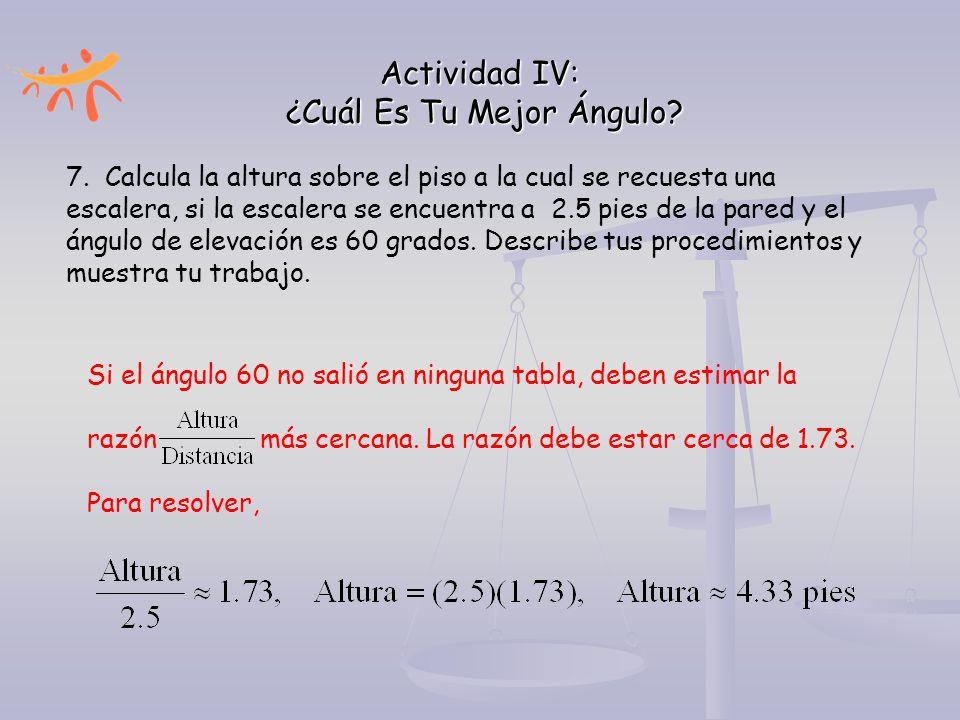 Actividad IV: ¿Cuál Es Tu Mejor Ángulo? 7. Calcula la altura sobre el piso a la cual se recuesta una escalera, si la escalera se encuentra a 2.5 pies