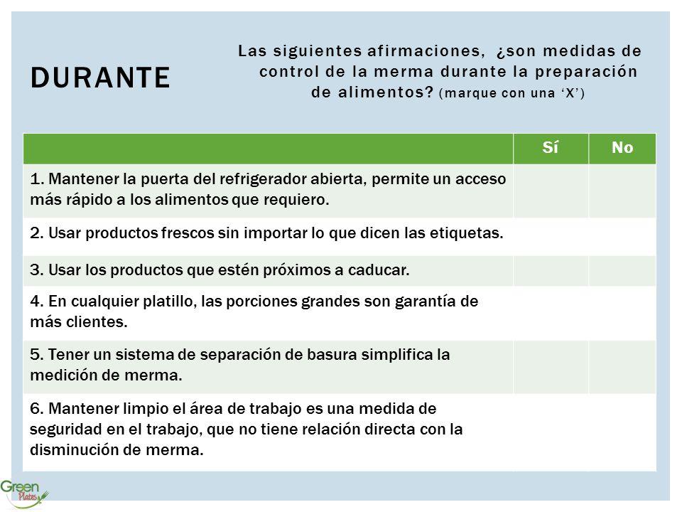 DURANTE Las siguientes afirmaciones, ¿son medidas de control de la merma durante la preparación de alimentos? (marque con una 'X') SíNo 1. Mantener la