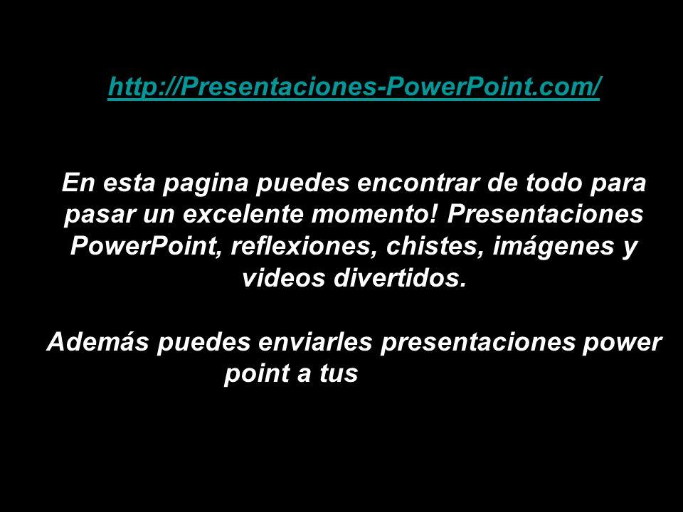 http://Presentaciones-PowerPoint.com/ http://Presentaciones-PowerPoint.com/ En esta pagina puedes encontrar de todo para pasar un excelente momento.