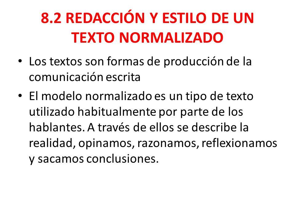 8.2 REDACCIÓN Y ESTILO DE UN TEXTO NORMALIZADO Los textos son formas de producción de la comunicación escrita El modelo normalizado es un tipo de texto utilizado habitualmente por parte de los hablantes.