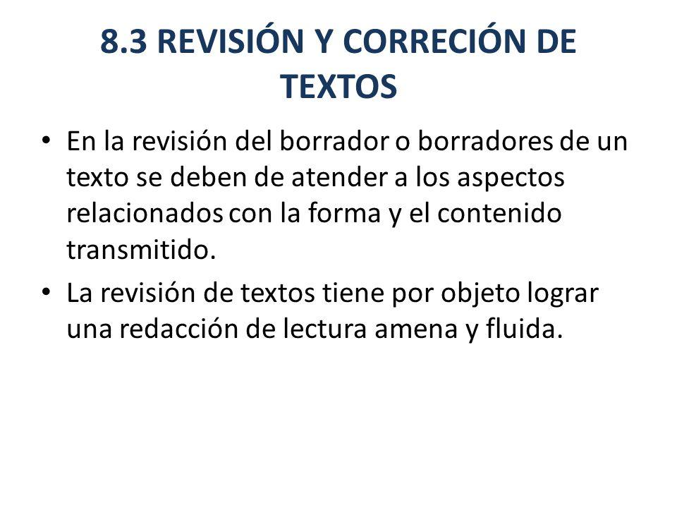 8.3 REVISIÓN Y CORRECIÓN DE TEXTOS En la revisión del borrador o borradores de un texto se deben de atender a los aspectos relacionados con la forma y el contenido transmitido.