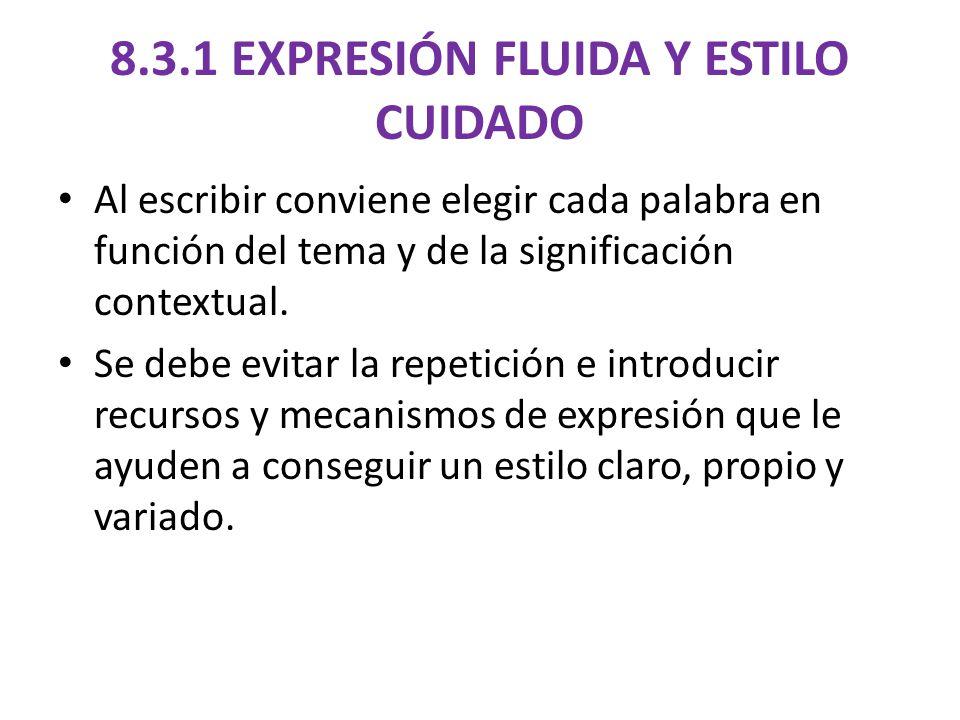 8.3.1 EXPRESIÓN FLUIDA Y ESTILO CUIDADO Al escribir conviene elegir cada palabra en función del tema y de la significación contextual.