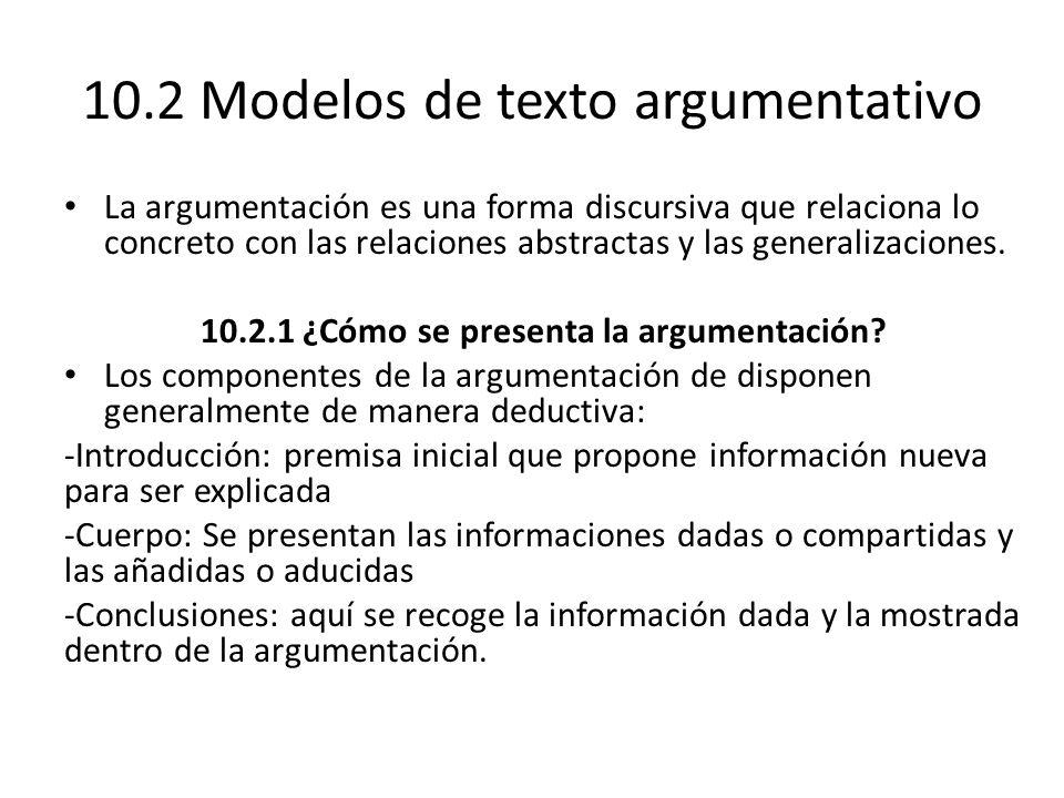 10.2 Modelos de texto argumentativo La argumentación es una forma discursiva que relaciona lo concreto con las relaciones abstractas y las generalizaciones.