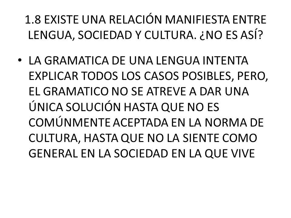 1.8 EXISTE UNA RELACIÓN MANIFIESTA ENTRE LENGUA, SOCIEDAD Y CULTURA.