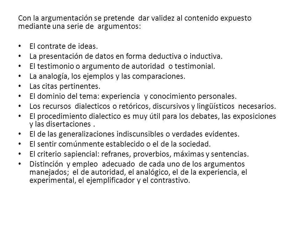 Con la argumentación se pretende dar validez al contenido expuesto mediante una serie de argumentos: El contrate de ideas.