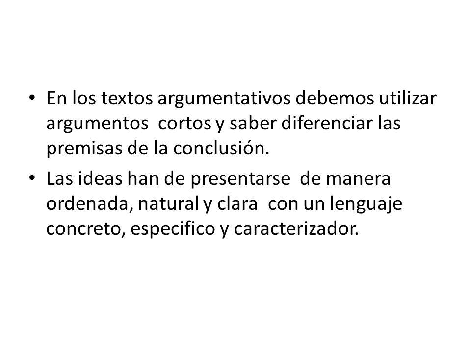En los textos argumentativos debemos utilizar argumentos cortos y saber diferenciar las premisas de la conclusión.