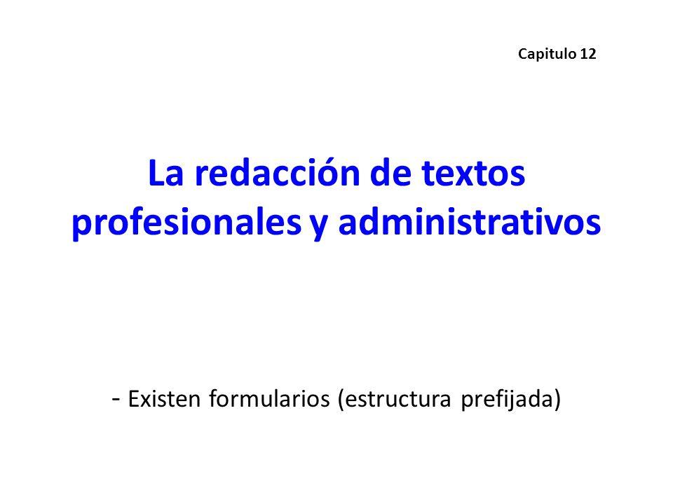La redacción de textos profesionales y administrativos - Existen formularios (estructura prefijada) Capitulo 12