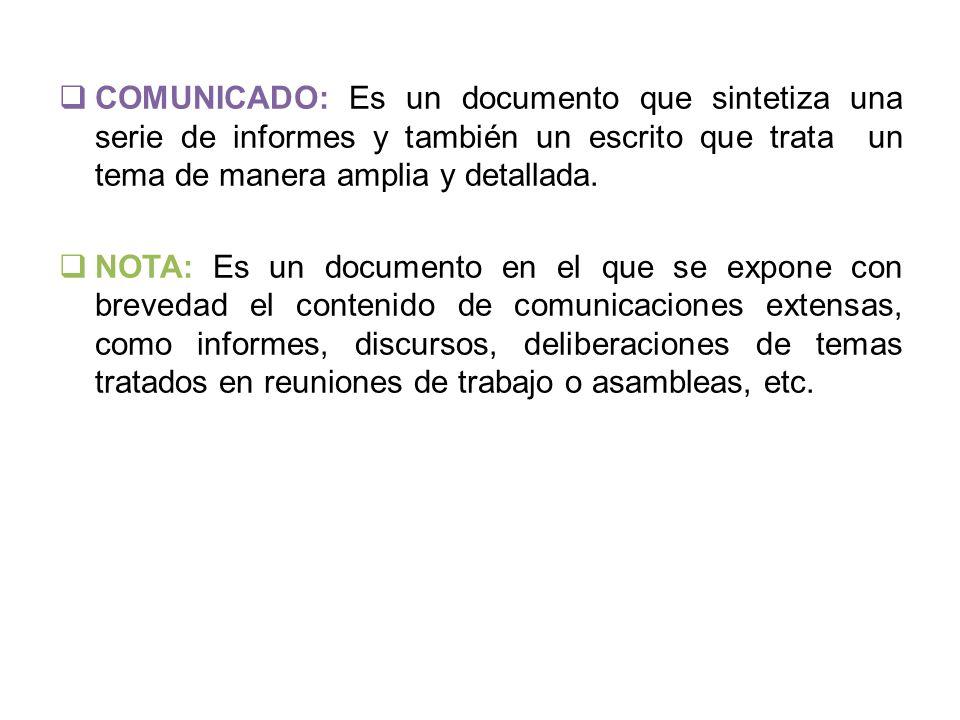  COMUNICADO: Es un documento que sintetiza una serie de informes y también un escrito que trata un tema de manera amplia y detallada.