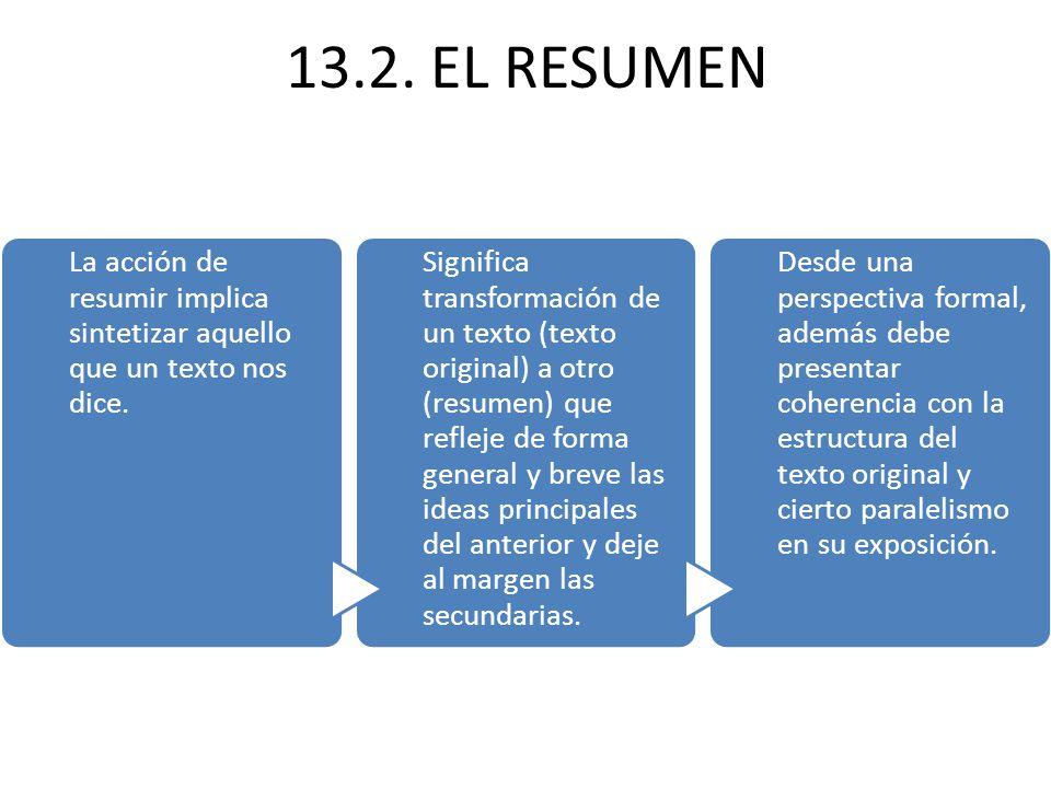 13.2.EL RESUMEN La acción de resumir implica sintetizar aquello que un texto nos dice.