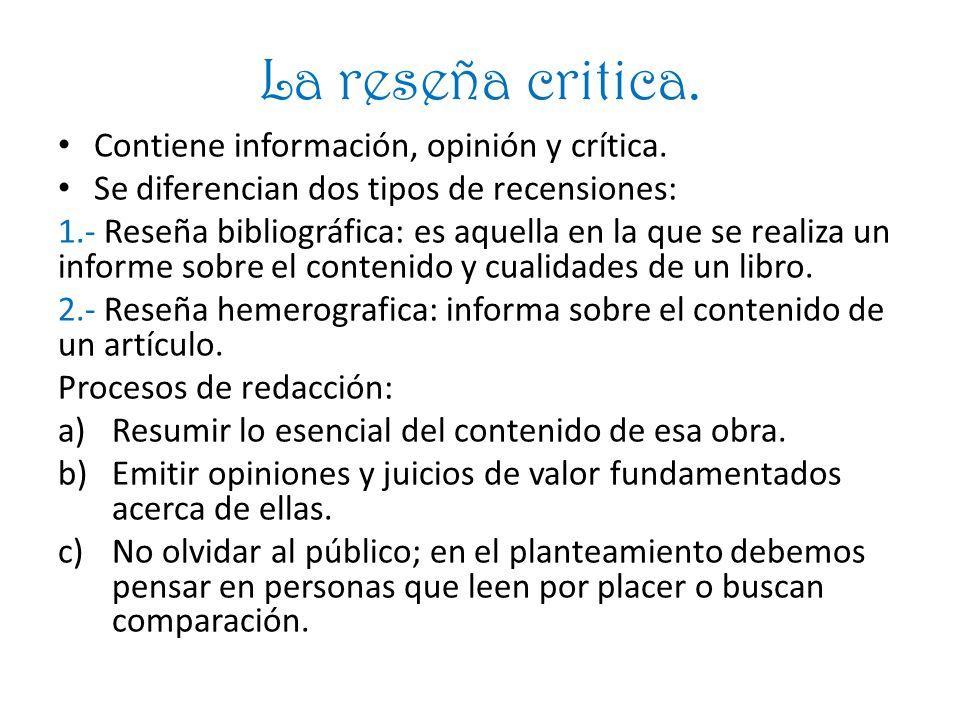 La reseña critica.Contiene información, opinión y crítica.