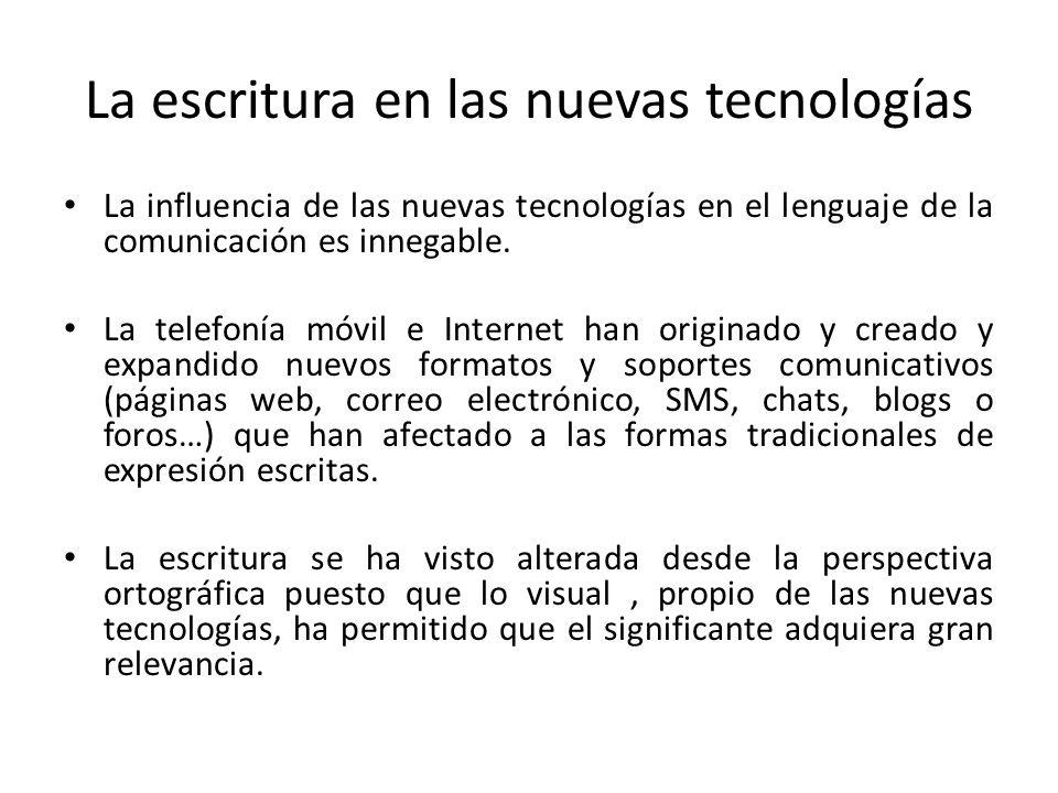 La escritura en las nuevas tecnologías La influencia de las nuevas tecnologías en el lenguaje de la comunicación es innegable.