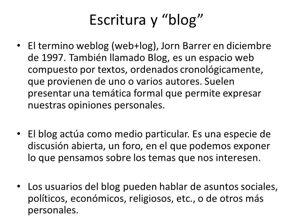 Escritura y blog El termino weblog (web+log), Jorn Barrer en diciembre de 1997.