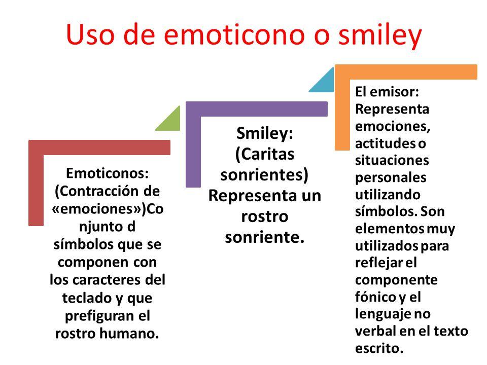 Uso de emoticono o smiley Emoticonos: (Contracción de «emociones»)Co njunto d símbolos que se componen con los caracteres del teclado y que prefiguran el rostro humano.