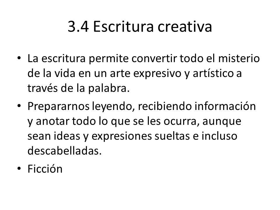 3.4 Escritura creativa La escritura permite convertir todo el misterio de la vida en un arte expresivo y artístico a través de la palabra.