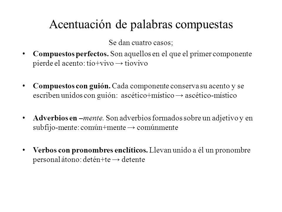 Acentuación de palabras compuestas Se dan cuatro casos; Compuestos perfectos.