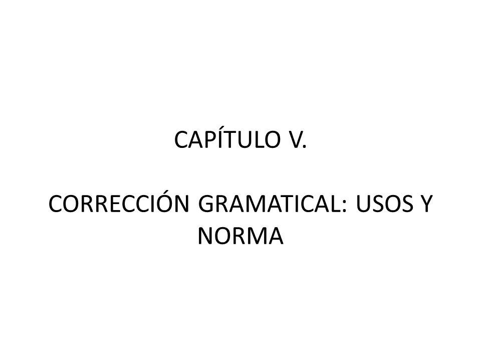 CAPÍTULO V. CORRECCIÓN GRAMATICAL: USOS Y NORMA