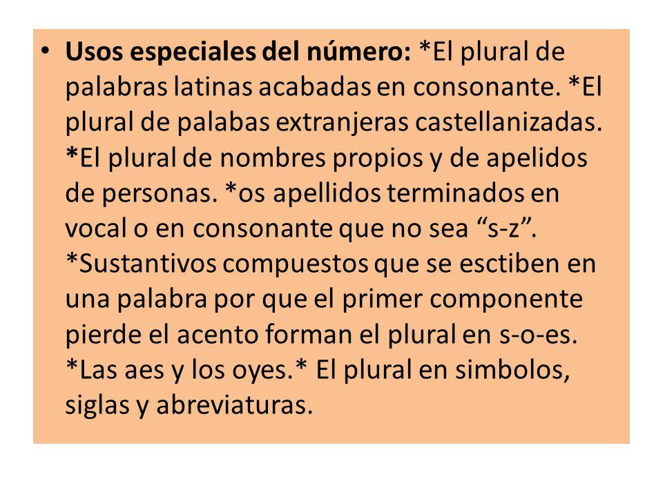 Usos especiales del número: *El plural de palabras latinas acabadas en consonante.