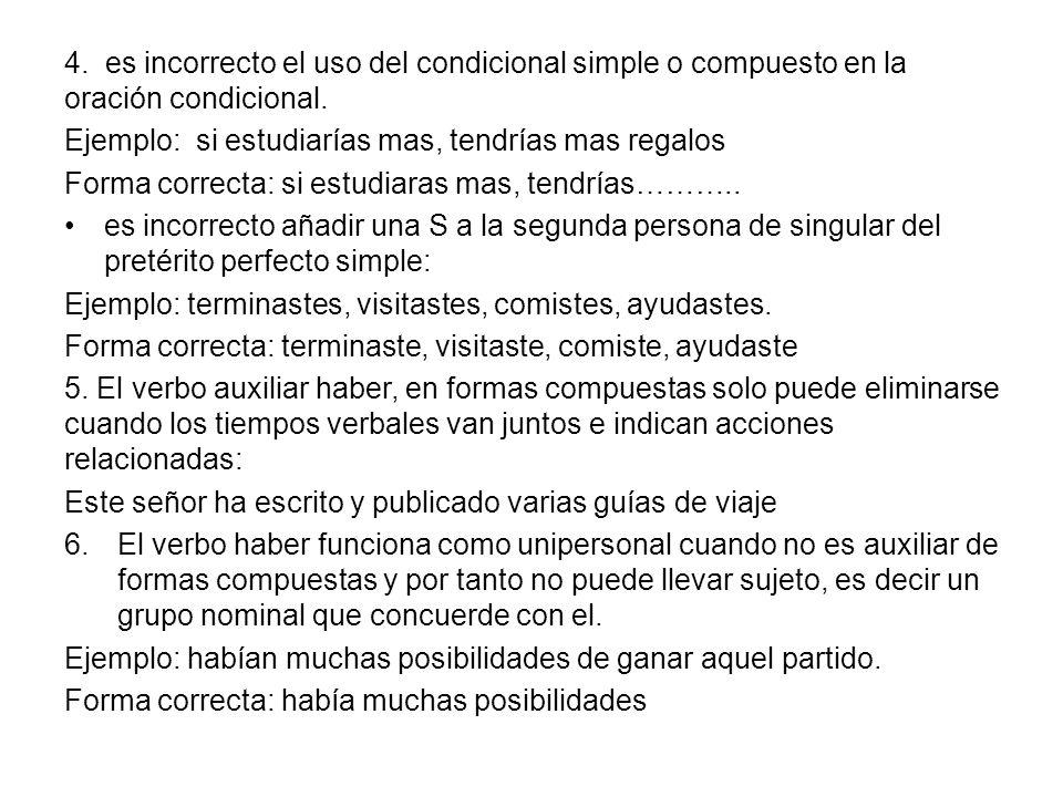 4.es incorrecto el uso del condicional simple o compuesto en la oración condicional.