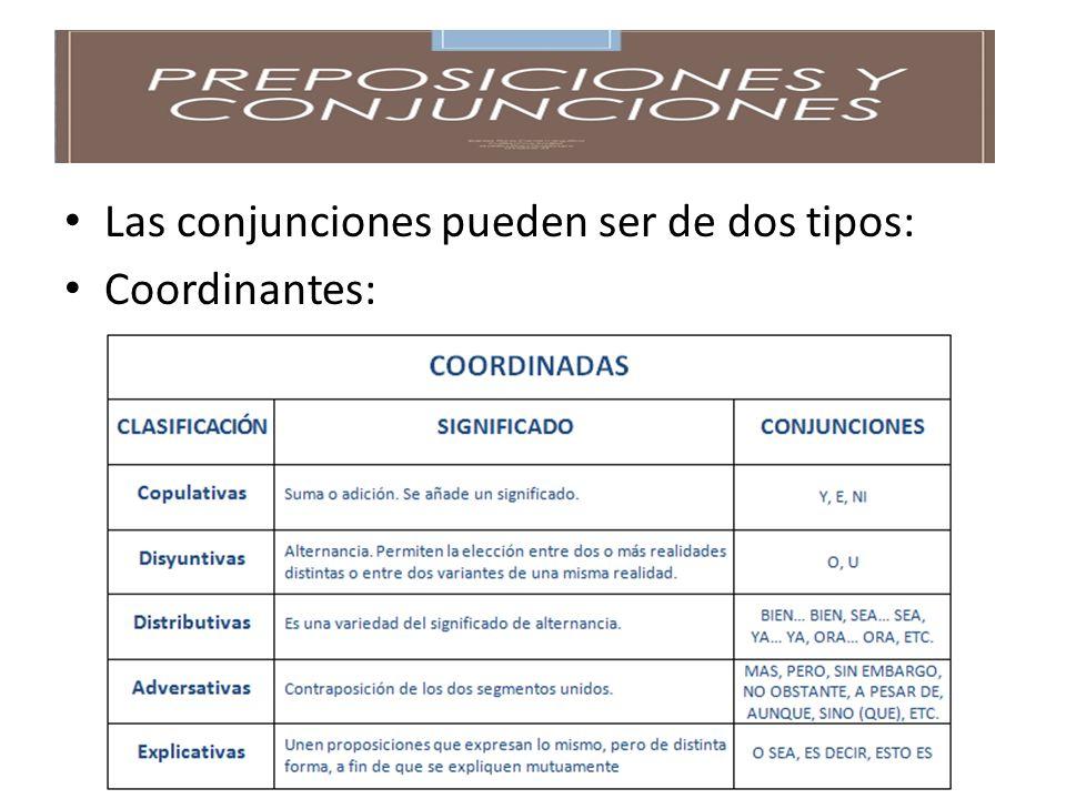 Las conjunciones pueden ser de dos tipos: Coordinantes: