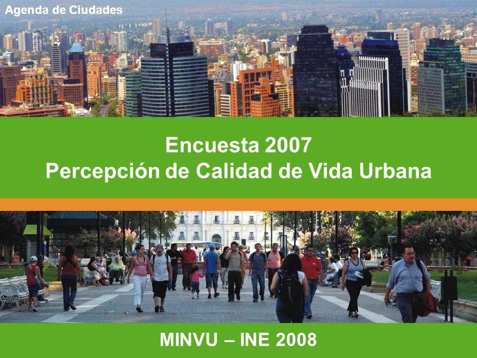 Encuesta 2007 Percepción de Calidad de Vida Urbana MINVU – INE 2008 Agenda de Ciudades