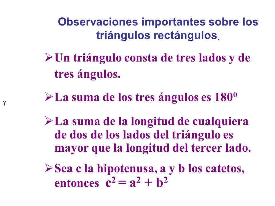 Observaciones importantes sobre los triángulos rectángulos.  Un triángulo consta de tres lados y de tres ángulos.  La suma de los tres ángulos es 18