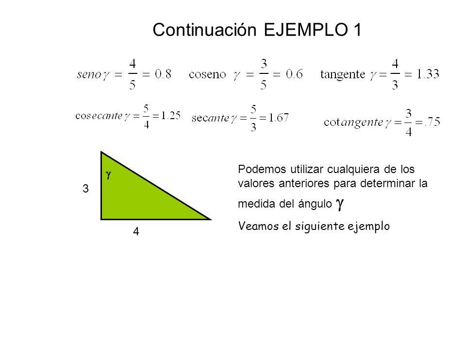 Continuación EJEMPLO 1  4 3 Podemos utilizar cualquiera de los valores anteriores para determinar la medida del ángulo  Veamos el siguiente ejemplo