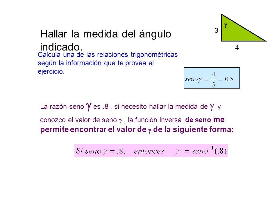  4 3 Hallar la medida del ángulo indicado. La razón seno  es.8, si necesito hallar la medida de  y conozco el valor de seno , la función inversa d