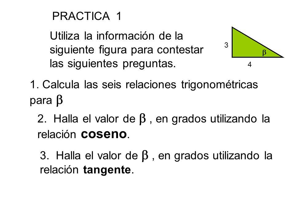 4 3  Utiliza la información de la siguiente figura para contestar las siguientes preguntas. PRACTICA 1 1. Calcula las seis relaciones trigonométricas